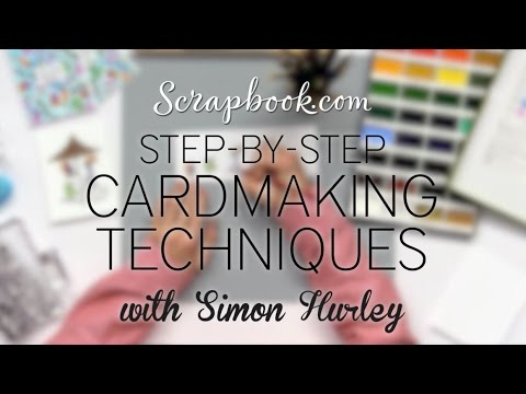 FREE Class | Step-by-Step Cardmaking Techinques with Simon Hurley