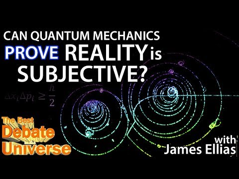 Can quantum mechanics prove reality is subjective? James Ellias - Best Debate in the Universe