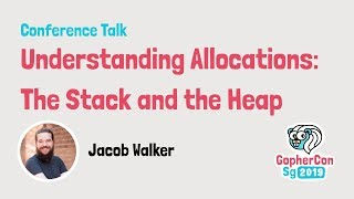 Understanding Allocations: the Stack and the Heap - GopherCon SG 2019