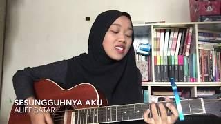 Sesungguhnya aku - alif satar (cover)