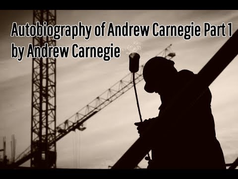 Autobiography of Andrew Carnegie Part 1  by Andrew Carnegie ( Audio Book)