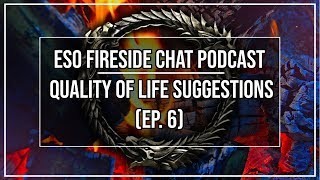 ESO Quality of Life Suggestions | Fireside Chat Podcast Ep. 6