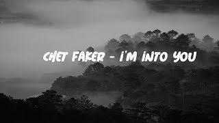 Chet Faker  - I'm Into You (Lyrics)