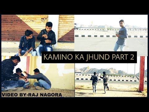 KAMINO KA JHUND PART 2 : VIDEO BY RAJ NAGORA