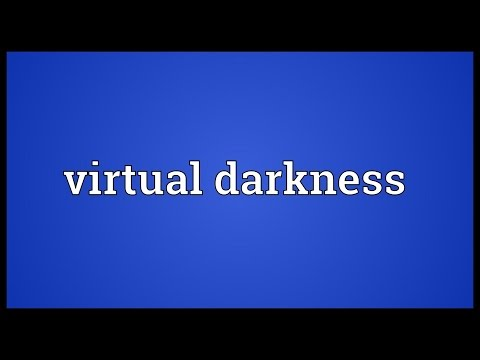Virtual darkness Meaning