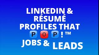 See How to Make LinkedIn & Résumé Profiles That POP!™ Jobs & Leads