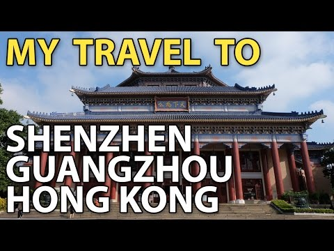 My Travel to Shenzhen - Guangzhou and Hong Kong in 4 Days