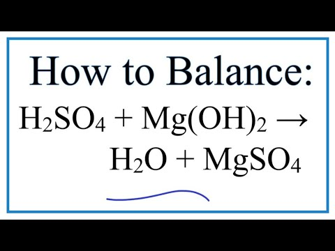 How To Balance H2SO4 + Mg(OH)2 = H2O + MgSO4 (Sulfuric Acid + Magnesium Hydroxide)