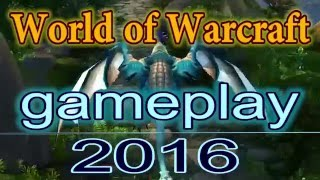 World Of Warcraft (WoW) Gameplay 2016 -  All Classes | Warlords of Draenor (WoD) 2016 Gameplay