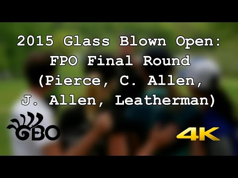 2015 Glass Blown Open: FPO Final Round (Pierce, Allen, Allen, Leatherman) (4K)