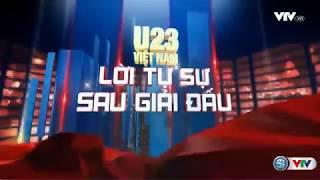SỐ ĐẶC BIỆT: U23 Việt Nam - Lời tự sự sau giải đấu | VTV24