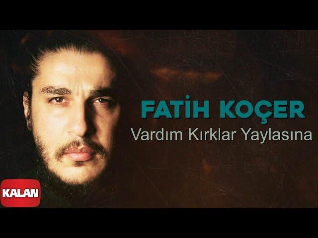 Fatih Koçer - Vardım Kırklar Yaylasına [ Single © 2020 Kalan Müzik ]