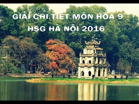 Giải chi tiết HSG Hà Nội Hóa 9- 2016