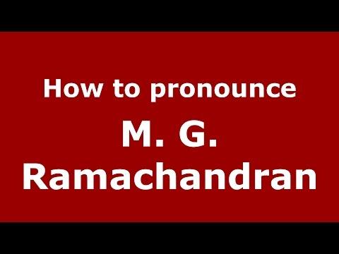 How to pronounce M. G. Ramachandran (Gujarati/Mumbai, India)  - PronounceNames.com