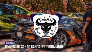 Joyner Lucas (ft. Timbaland) - 10 Bands [Bass Boosted]