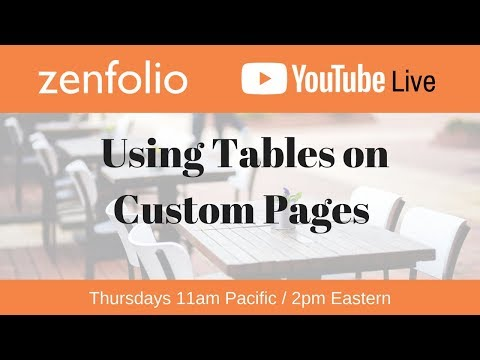 How to use tables on custom pages - Zenfolio Live May 24th  2018