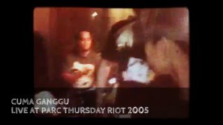 CUMA GANGGU - LIVE AT PARC THURSDAY RIOT 2005