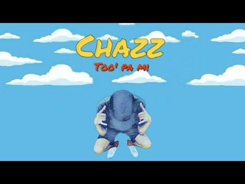 Chazz - Too' pa mi (Oficial Lyric Video)