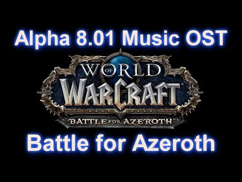 Battle for Azeroth Music OST - Alpha Patch 8.01 Music OST (Complete)