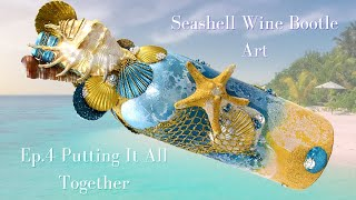 Seashell Wine Bottle Art DIY | Ep.4 Putting It All Together