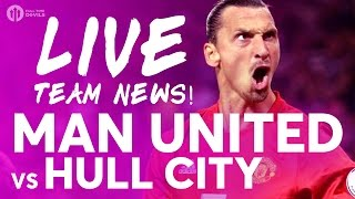 ZLATAN ILL! Manchester United Vs Hull City | LIVE STREAM | Team News