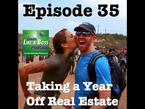 Ep 35 - Taking a Year Off Real Estate to Travel Like a Boss