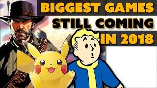 The Biggest Games Still Coming in 2018!