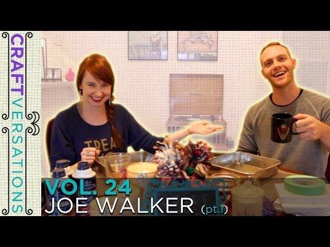 Craftversations! Volume Twenty-Four, Part One, with Joe Walker!