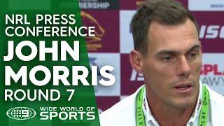 NRL Press Conference: John Morris - Round 7 | NRL on Nine
