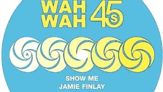 01 Jamie Finlay - Show Me [Wah Wah 45s]