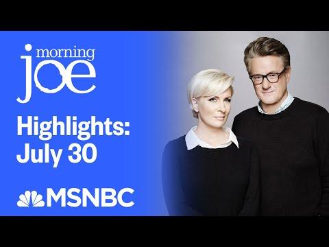Watch Morning Joe Highlights: July 30   MSNBC