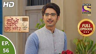 Kyun Utthe Dil Chhod Aaye? - Ep 56 - Full Episode - 14th April, 2021