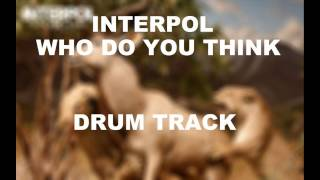 Interpol Who Do You Think | Drum Track |