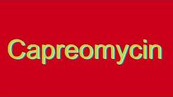 How to Pronounce Capreomycin