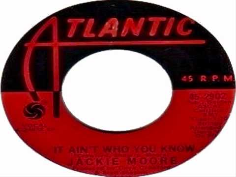 IT AIN'T WHO YOU KNOW - Jackie Moore