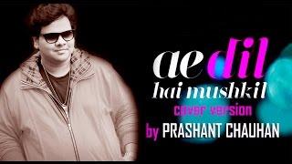 Ae Dil Hai Mushkil Title Track  Cover By Prashant Chauhan  Arijit Singh  Pritam  Adhmmusicvideo