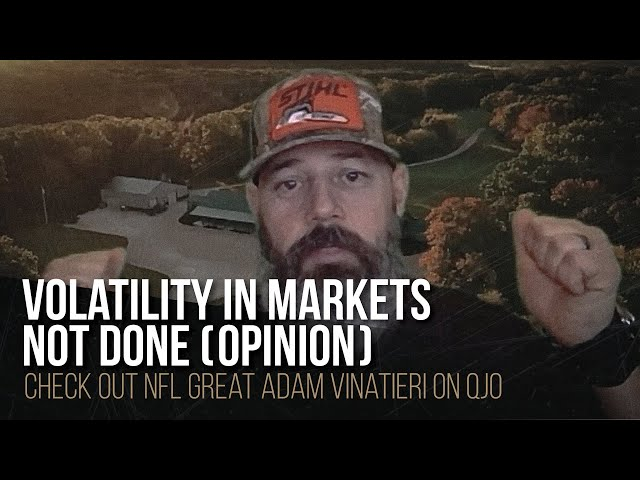 Volatility in markets not done (opinion)