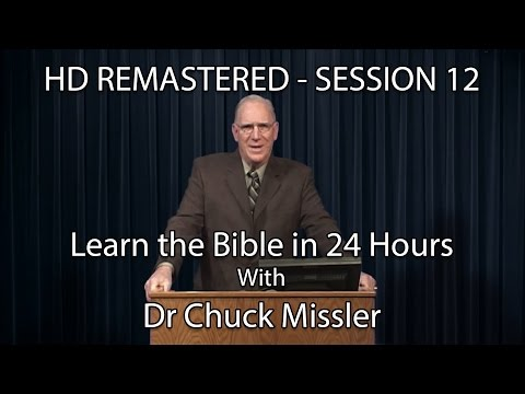 Learn the Bible in 24 Hours - Hour 12 - Small Groups- Chuck Missler