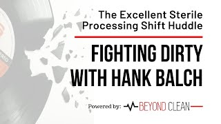 The Excellent Sterile Processing Shift Huddle | Fighting Dirty w/ Hank Balch | Beyond Clean