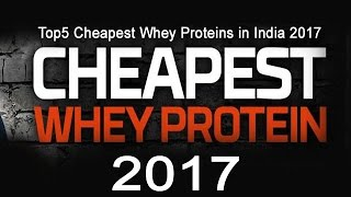 Top5 Cheapest Whey Proteins in India 2017
