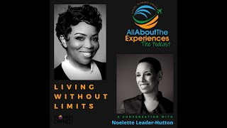 All About The Experiences:  Living Without Limits--Featuring Noelette Leader-Hutton