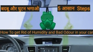 5 Steps :- How to get rid of Humidity and bad Odour in your Car