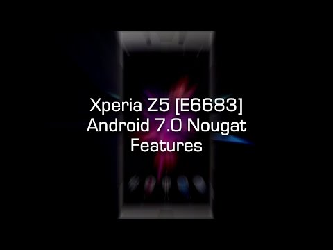 Sony Xperia Z5 [E6683] Android 7.0 Nougat - Features and Review