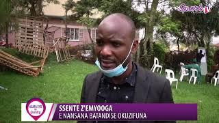 SSENTE Z'EMYOOGA : E Nansana batandise okuzifuna