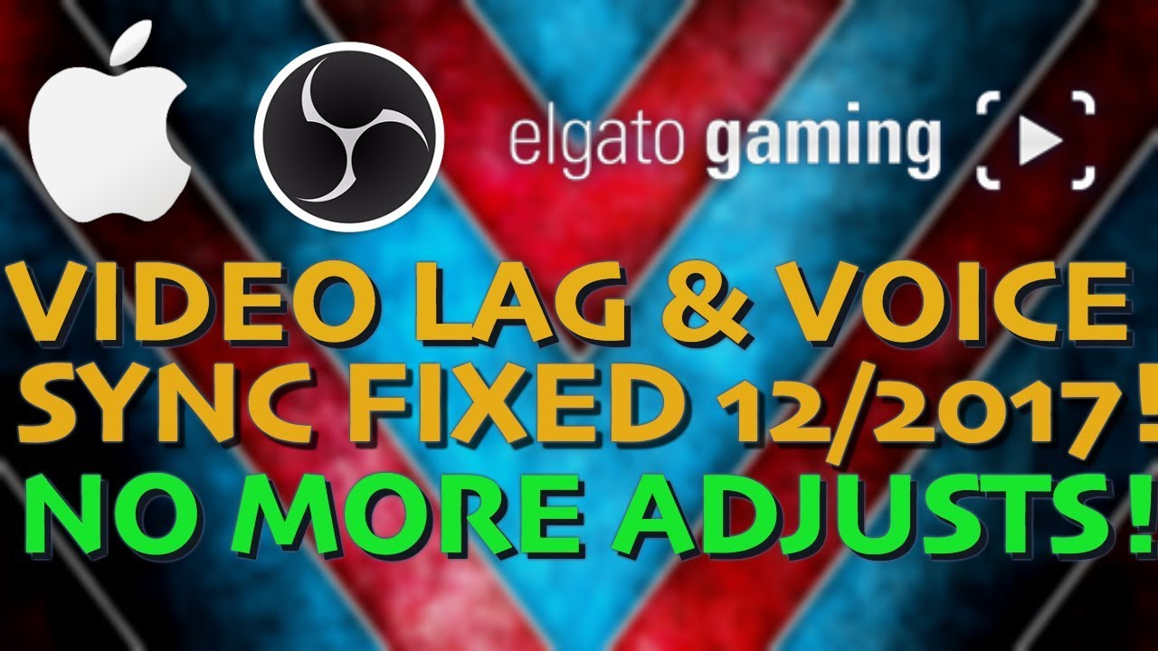 MAC: ELGATO AUDIO AND VIDEO LAG SYNC FIXED FOR MAC AND OBS DECEMBER 2017