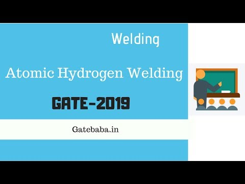 Atomic Hydrogen Welding - GATE Lecture