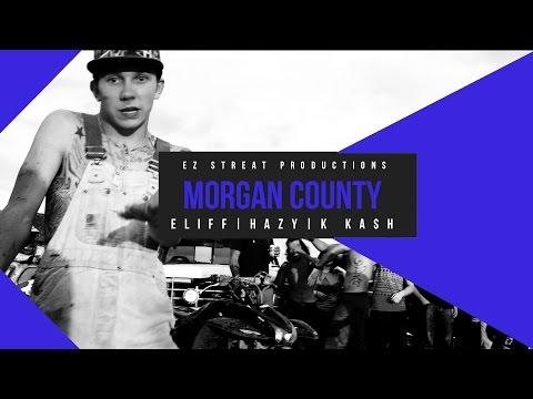 Eliff - Morgan County ft. Hazy, K KA$H [Dir. Ez Streat]
