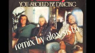 Bee Gees You Should Be Dancing remix by Alex Sisto