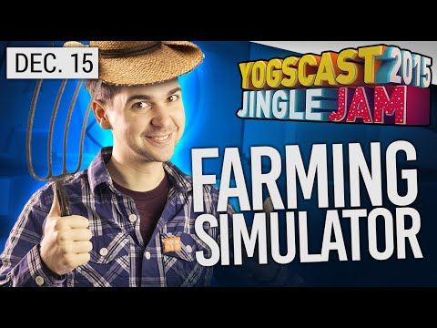 Yogscast Jingle Jam 2015 - Dec 15th! Farming Sim!