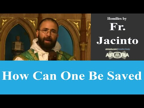How Can One Be Saved - Aug 25 - Homily - Fr Jacinto